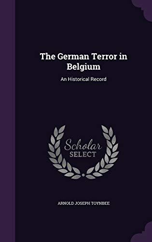 9781356843176: The German Terror in Belgium: An Historical Record