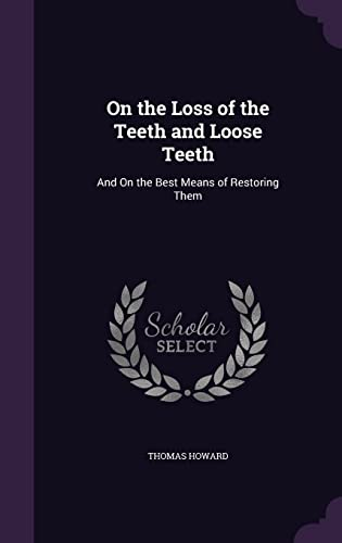 9781356845651: On the Loss of the Teeth and Loose Teeth: And on the Best Means of Restoring Them