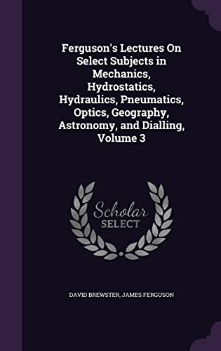 Ferguson s Lectures on Select Subjects in: Sir David Brewster,