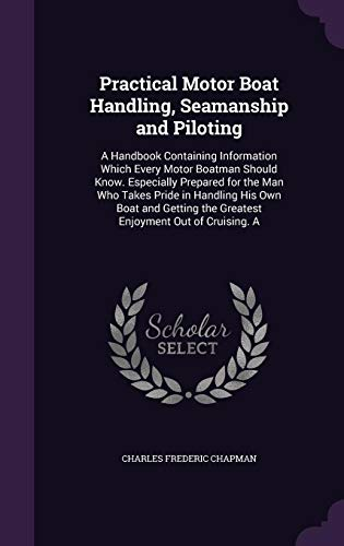 9781356849963: Practical Motor Boat Handling, Seamanship and Piloting: A Handbook Containing Information Which Every Motor Boatman Should Know. Especially Prepared the Greatest Enjoyment Out of Cruising. a