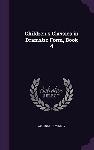 9781356864461: Children's Classics in Dramatic Form, Book 4