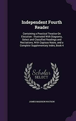 Independent Fourth Reader: Containing a Practical Treatise: James Madison Watson
