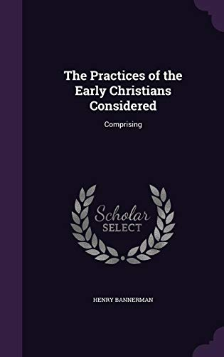 9781356867233: The Practices of the Early Christians Considered: Comprising