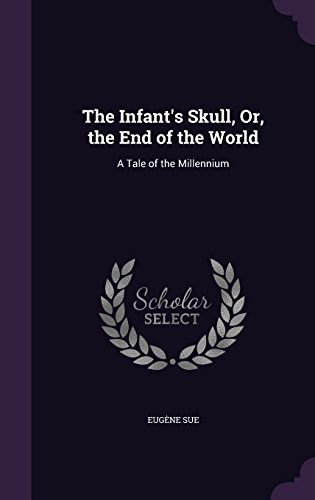 9781356869190: The Infant's Skull, Or, the End of the World: A Tale of the Millennium
