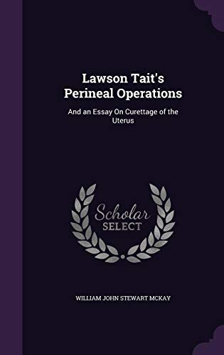 Lawson Tait s Perineal Operations: And an: William John Stewart