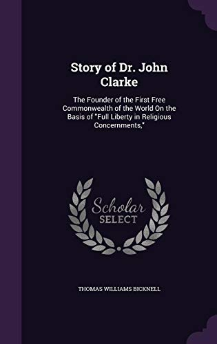 9781356874941: Story of Dr. John Clarke: The Founder of the First Free Commonwealth of the World on the Basis of Full Liberty in Religious Concernments,