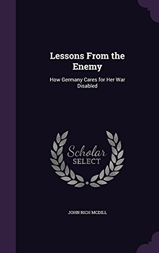 9781356878345: Lessons from the Enemy: How Germany Cares for Her War Disabled