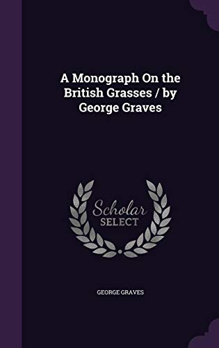 A Monograph on the British Grasses /: George Graves