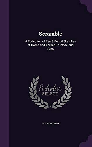 9781356884933: Scramble: A Collection of Pen & Pencil Sketches at Home and Abroad, in Prose and Verse