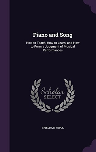 9781356889723: Piano and Song: How to Teach, How to Learn, and How to Form a Judgment of Musical Performances