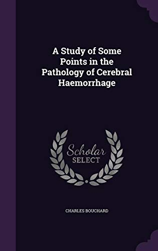 9781356892730: A Study of Some Points in the Pathology of Cerebral Haemorrhage