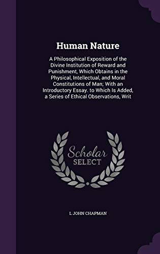9781356898213: Human Nature: A Philosophical Exposition of the Divine Institution of Reward and Punishment, Which Obtains in the Physical, Intellectual, and Moral ... Added, a Series of Ethical Observations, Writ