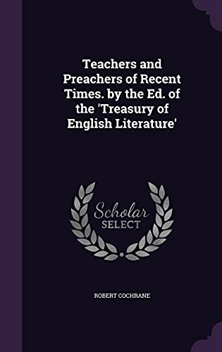 9781356900343: Teachers and Preachers of Recent Times. by the Ed. of the 'Treasury of English Literature'