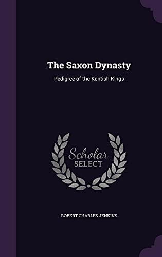 9781356912667: The Saxon Dynasty: Pedigree of the Kentish Kings