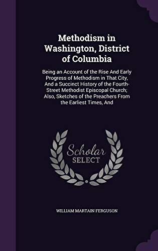 Methodism in Washington, District of Columbia: Being: Ferguson, William Martain