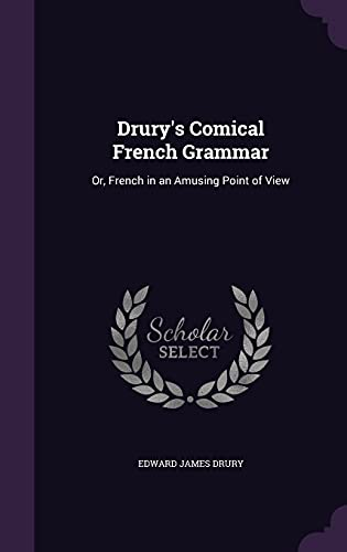 9781356919185: Drury's Comical French Grammar: Or, French in an Amusing Point of View