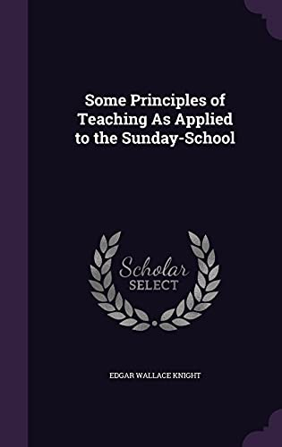 9781356921263: Some Principles of Teaching as Applied to the Sunday-School