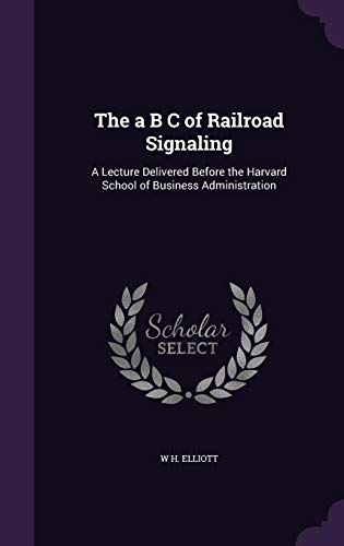 9781356922932: The A B C of Railroad Signaling: A Lecture Delivered Before the Harvard School of Business Administration