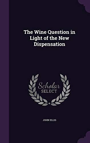 9781356928606: The Wine Question in Light of the New Dispensation