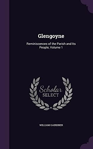 Glengoyne: Reminiscences of the Parish and Its: William Gairdner