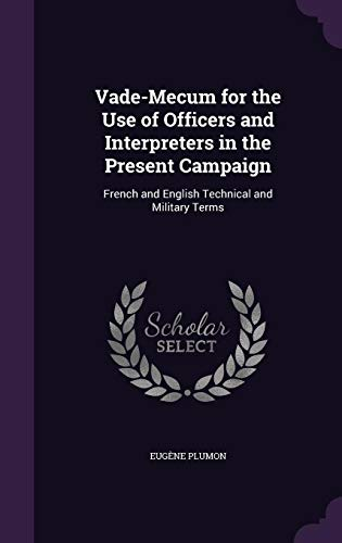 9781356952250: Vade-Mecum for the Use of Officers and Interpreters in the Present Campaign: French and English Technical and Military Terms