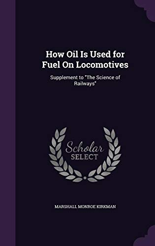 9781356954230: How Oil Is Used for Fuel on Locomotives: Supplement to the Science of Railways