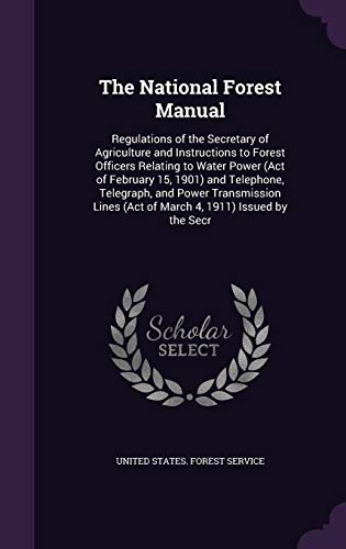 9781356958603: The National Forest Manual: Regulations of the Secretary of Agriculture and Instructions to Forest Officers Relating to Water Power (Act of February ... (Act of March 4, 1911) Issued by the Secr