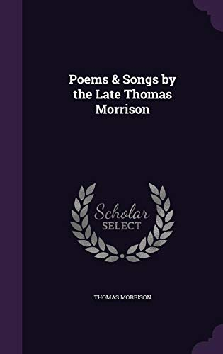 9781356962976: Poems & Songs by the Late Thomas Morrison
