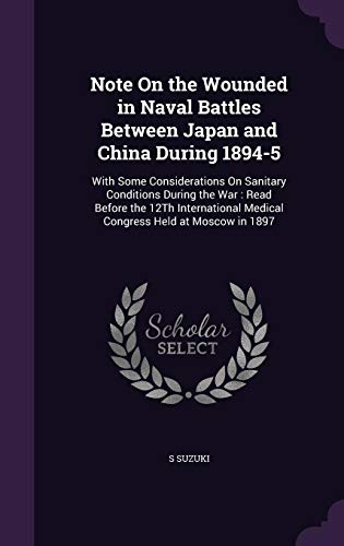 9781356970285: Note on the Wounded in Naval Battles Between Japan and China During 1894-5: With Some Considerations on Sanitary Conditions During the War: Read ... Medical Congress Held at Moscow in 1897
