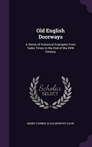 9781356972111: Old English Doorways: A Series of Historical Examples from Tudor Times to the End of the XVIII Century