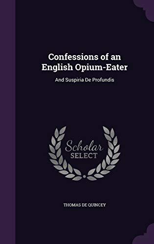 9781356974887: Confessions of an English Opium-Eater: And Suspiria de Profundis