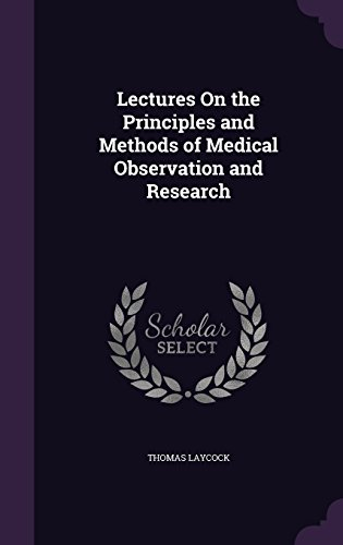 9781356975938: Lectures On the Principles and Methods of Medical Observation and Research