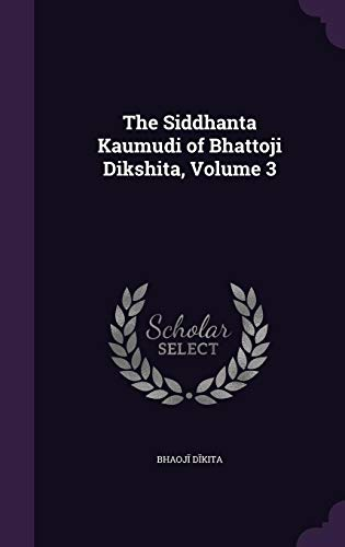 The Siddhanta Kaumudi of Bhattoji Dikshita, Volume: Bha D K