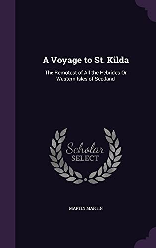 9781356992195: A Voyage to St. Kilda: The Remotest of All the Hebrides Or Western Isles of Scotland