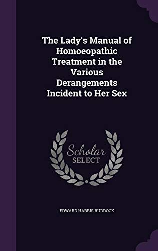 The Lady s Manual of Homoeopathic Treatment: Edward Harris Ruddock