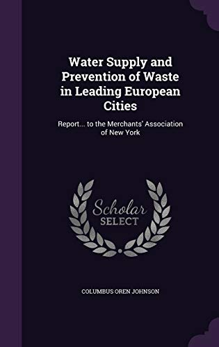 9781357002848: Water Supply and Prevention of Waste in Leading European Cities: Report... to the Merchants' Association of New York