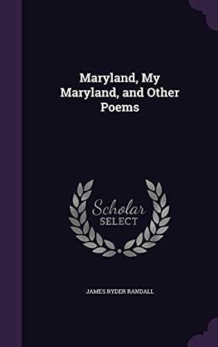 Maryland, My Maryland, and Other Poems (Hardback): James Ryder Randall