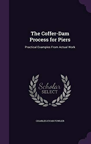 9781357012625: The Coffer-Dam Process for Piers: Practical Examples from Actual Work