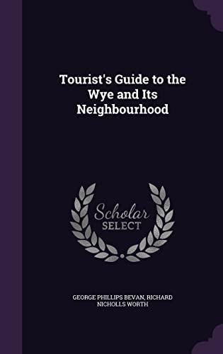 9781357016081: Tourist's Guide to the Wye and Its Neighbourhood