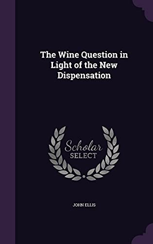 9781357017330: The Wine Question in Light of the New Dispensation