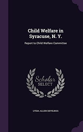 9781357023317: Child Welfare in Syracuse, N. Y.: Report to Child Welfare Committee