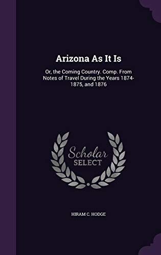 9781357024901: Arizona as It Is: Or, the Coming Country. Comp. from Notes of Travel During the Years 1874-1875, and 1876