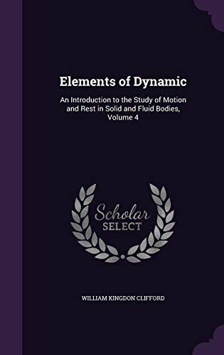 9781357055646: Elements of Dynamic: An Introduction to the Study of Motion and Rest in Solid and Fluid Bodies, Volume 4