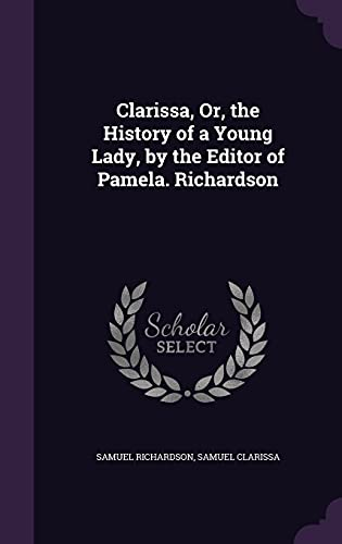9781357062125: Clarissa, Or, the History of a Young Lady, by the Editor of Pamela. Richardson