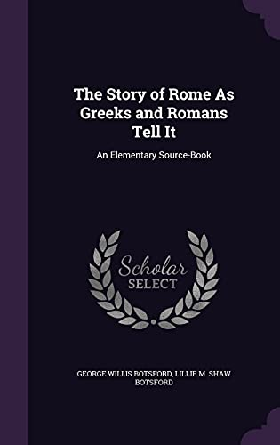 9781357064204: The Story of Rome as Greeks and Romans Tell It: An Elementary Source-Book