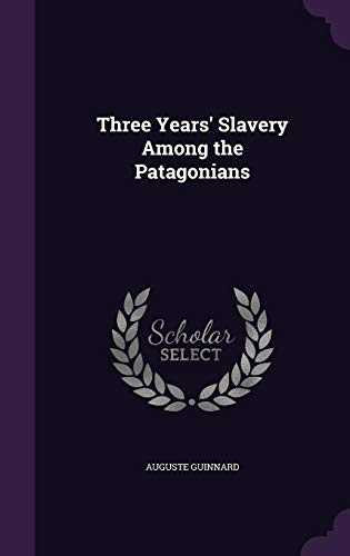 9781357068851: Three Years' Slavery Among the Patagonians