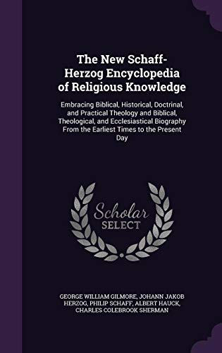 9781357089146: The New Schaff-Herzog Encyclopedia of Religious Knowledge: Embracing Biblical, Historical, Doctrinal, and Practical Theology and Biblical, ... from the Earliest Times to the Present Day