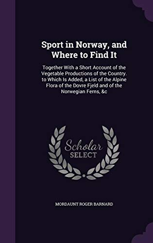 9781357105280: Sport in Norway, and Where to Find It: Together with a Short Account of the Vegetable Productions of the Country. to Which Is Added, a List of the ... Dovre Fjeld and of the Norwegian Ferns, &C