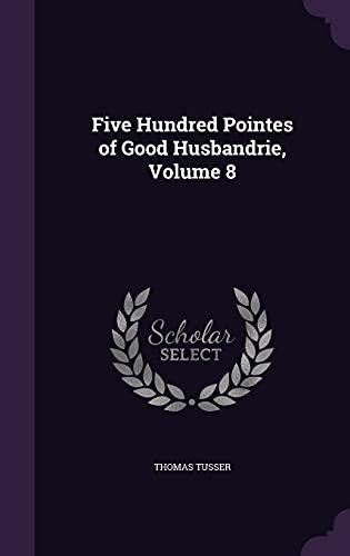 9781357106225: Five Hundred Pointes of Good Husbandrie, Volume 8