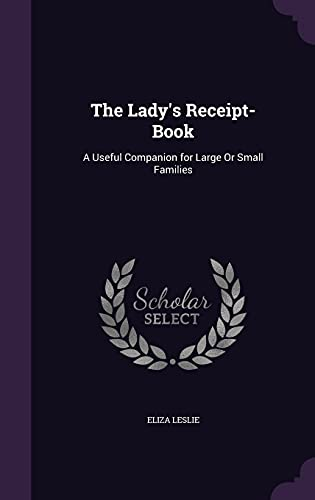 9781357109424: The Lady's Receipt-Book: A Useful Companion for Large or Small Families